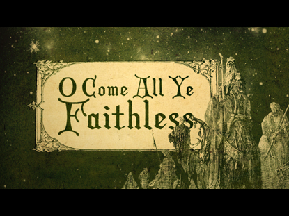 O COME ALL YE FAITHLESS COLLECTION