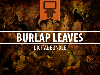 BURLAP LEAVES DIGITAL BUNDLE