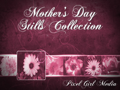 MOTHER'S DAY STILLS COLLECTION