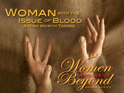 WOMAN WITH THE ISSUE OF BLOOD: A RISK WORTH TAKING