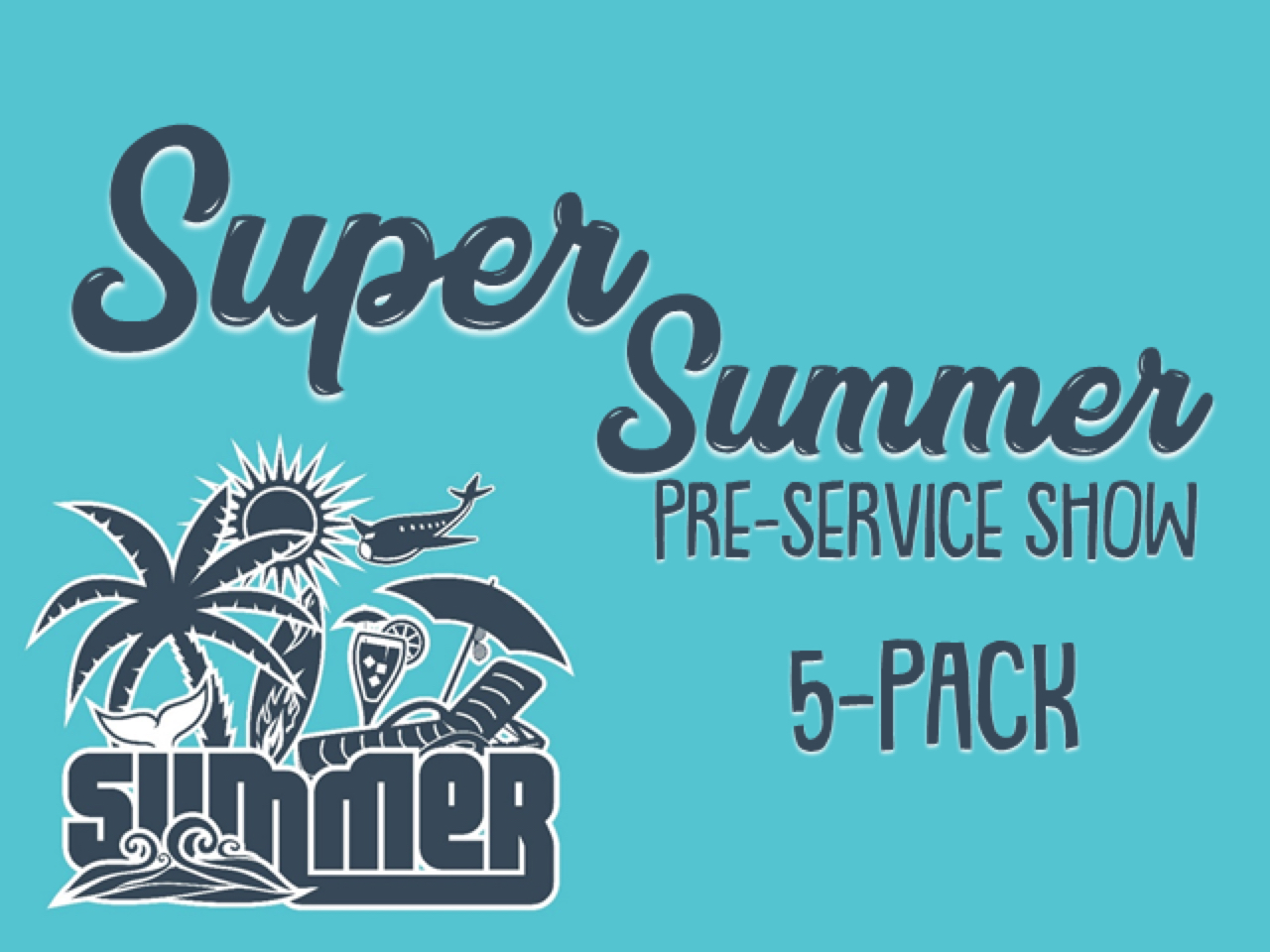 SUPER SUMMER PRESERVICE SHOW 5 PACK