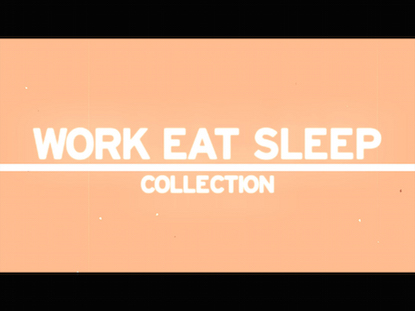WORK EAT SLEEP COLLECTION