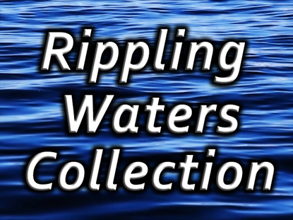 RIPPLING WATERS COLLECTIONS