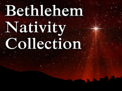 BETHLEHEM NATIVITY COLLECTION