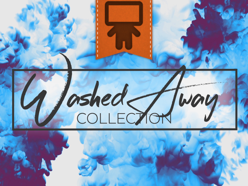 WASHED AWAY COLLECTION