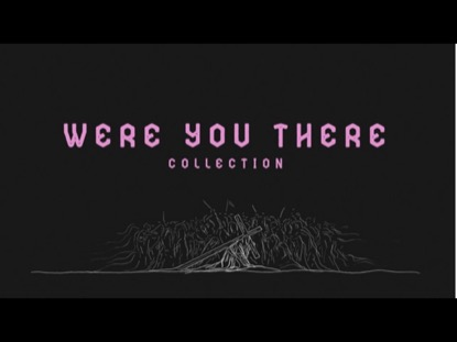 WERE YOU THERE COLLECTION