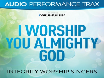 I WORSHIP YOU ALMIGHTY GOD