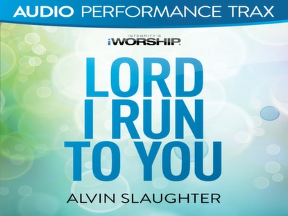 LORD I RUN TO YOU
