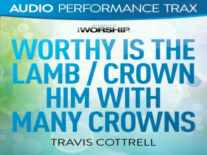 WORTHY IS THE LAMB/CROWN HIM MANY CROWNS