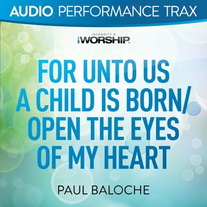 FOR UNTO US | OPEN THE EYES OF MY HEART