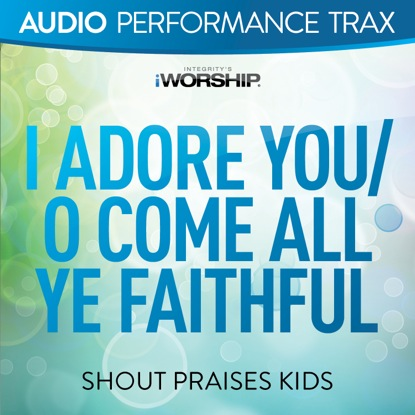 I ADORE YOU (O COME ALL YE FAITHFUL)
