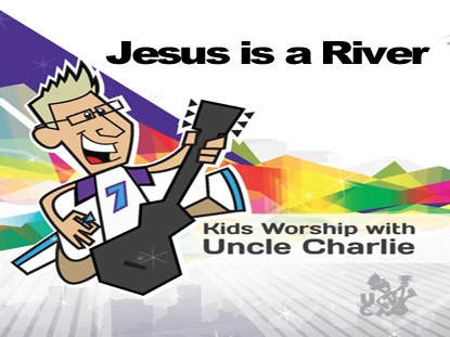 JESUS IS A RIVER