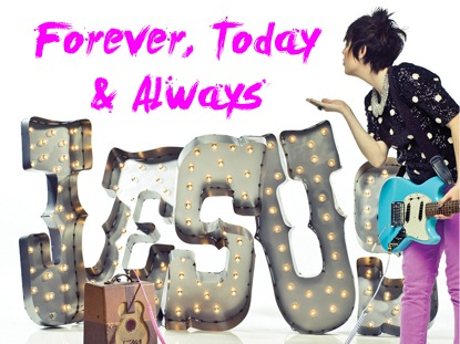 FOREVER, TODAY  ALWAYS