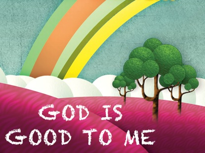 GOD IS GOOD TO ME