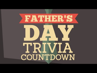 FATHERS DAY TRIVIA COUNTDOWN