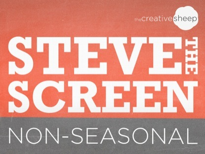 STEVE THE SCREEN NON SEASONAL EDITION