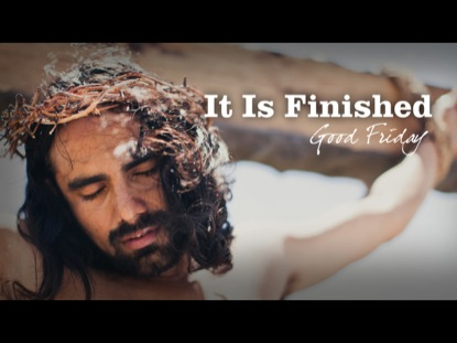 IT IS FINISHED: GOOD FRIDAY