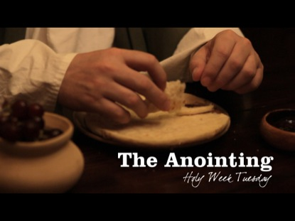 THE ANOINTING: HOLY WEEK TUESDAY