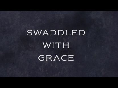 SWADDLED WITH GRACE