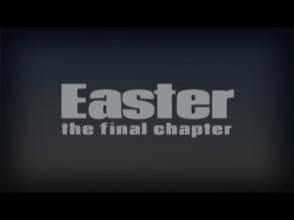 EASTER THE FINAL CHAPTER