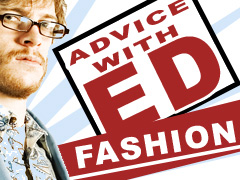 ED'S LIFE ADVICE: FASHION
