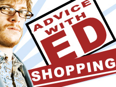 ED'S LIFE ADVICE: SHOPPING