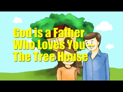 GOD IS A FATHER WHO LOVES YOU: THE TREE HOUSE