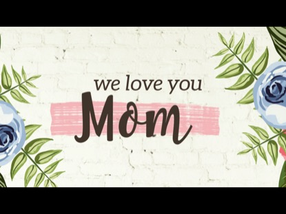 WE LOVE YOU, MOM!