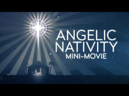 ANGELIC NATIVITY MINIMOVIE