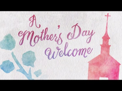 A Mother's Day Welcome | Centerline New Media ...