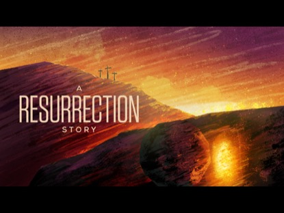 A RESURRECTION STORY
