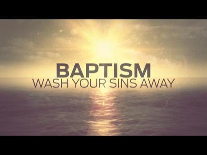 BAPTISM: WASH YOUR SINS AWAY