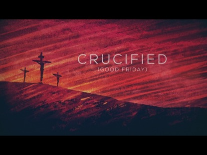 CRUCIFIED (GOOD FRIDAY)