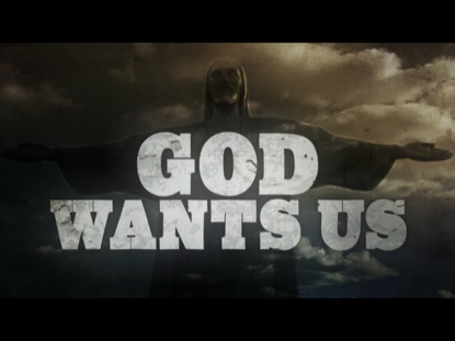 GOD WANTS US