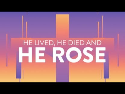 HE LIVED HE DIED HE ROSE
