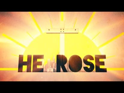 HE ROSE