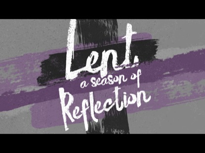 LENT (A SEASON OF REFLECTION)