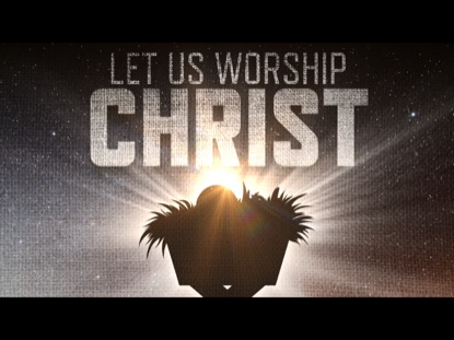 LET US WORSHIP CHRIST