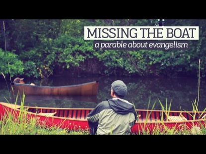 MISSING THE BOAT - A PARABLE ABOUT EVANGELISM