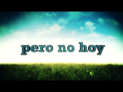 PERO NO HOY