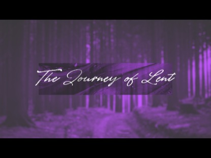 The Journey Of Lent | Centerline New Media | Preaching Today Media