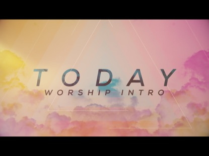 TODAY WORSHIP INTRO