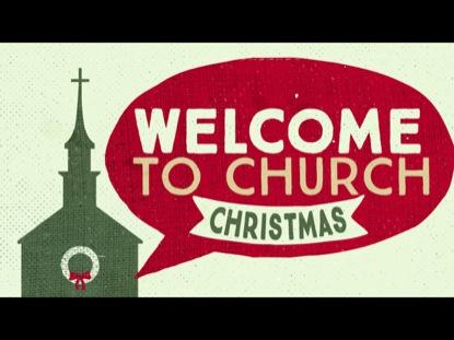 WELCOME TO CHURCH CHRISTMAS