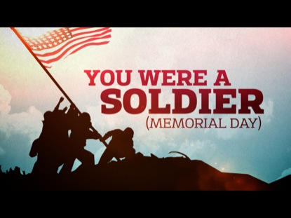 YOU WERE A SOLDIER (MEMORIAL DAY)