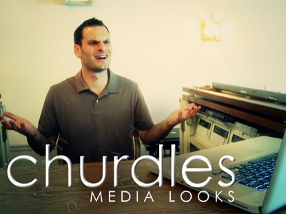 CHURDLES: MEDIA LOOKS