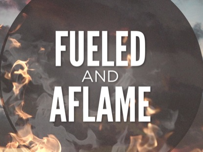 FUELED AND AFLAME