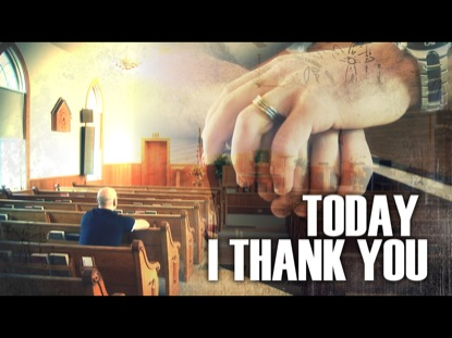 TODAY I THANK YOU