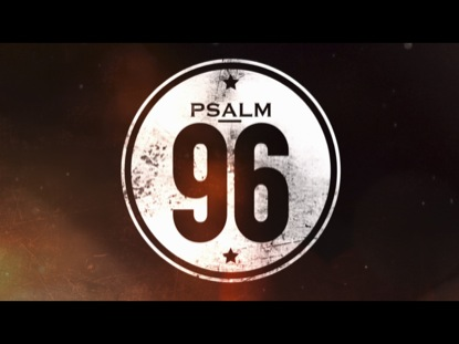 96 A PSALM OF WORSHIP