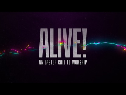 Alive (An Easter Call To Worship) | Freebridge Media | Preaching Today Media