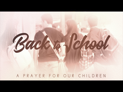 Back To School (A Prayer For Our Children) | Freebridge Media | Preaching Today Media